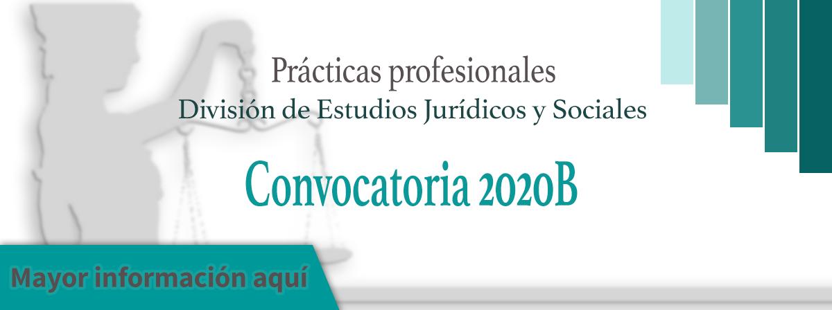 Convocatoria 2020B Prácticas Profesionales División de Estudios Jurídicos y Sociales